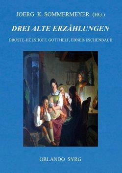 Drei alte Erzählungen von Droste-Hülshoff,  Annette von, Ebner-Eschenbach,  Marie von, Gotthelf,  Jeremias, Sommermeyer,  Joerg K., Syrg,  Orlando