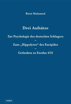 """Drei Aufsätze: Zur Psychologie des deutschen Schlagers / Zum """"Hippolytos"""" des Euripides / Gedanken zu Exodus 4/24 von Malamud,  René"""