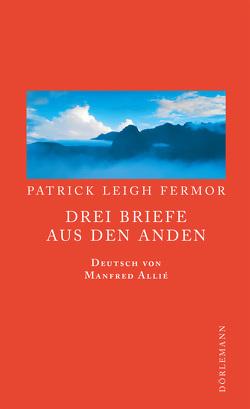 Drei Briefe aus den Anden von Allie,  Manfred, Fermor,  Patrick Leigh
