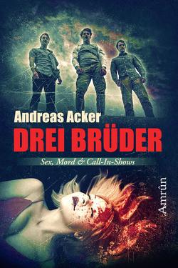 Drei Brüder: Eine Novelle über Sex, Mord und Call-in-Shows von Acker,  Andreas