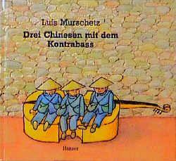 Drei Chinesen mit dem Kontrabaß von Murschetz,  Luis