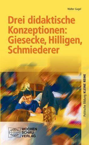 Drei didaktische Konzeptionen: Giesecke, Hilligen, Schmiederer von Gagel,  Walter