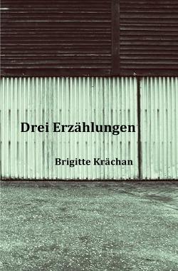 Drei Erzählungen von Krächan,  Brigitte
