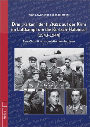 """Drei """"Falken"""" der II./JG52 auf der Krim im Luftkampf um die Kertsch-Halbinsel 1943-1944"""" von Lawrinenko,  Iwan, Meyer,  Michael"""