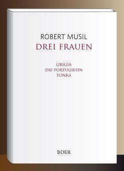Drei Frauen von Musil,  Robert