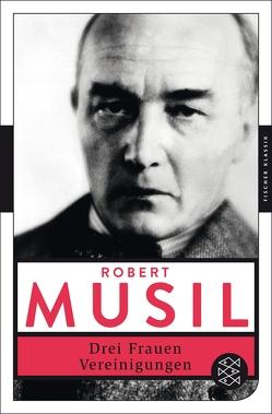 Drei Frauen / Vereinigungen von Musil,  Robert