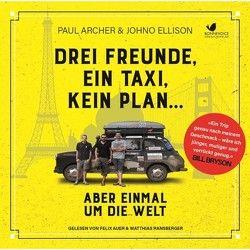 Drei Freunde, ein Taxi, kein Plan… Aber einmal um die Welt von Alpers,  Nina, Archer,  Paul, Auer,  Felix, Ellsion,  Johno, Kern,  Tobias, Ransberger,  Matthias