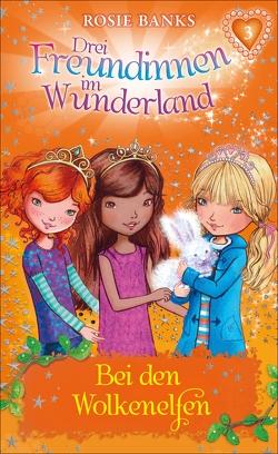 Drei Freundinnen im Wunderland: Bei den Wolkenelfen von Banks,  Rosie, Eisold-Viebig,  Angelika