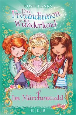 Drei Freundinnen im Wunderland: Im Märchenwald von Banks,  Rosie, Eisold-Viebig,  Angelika