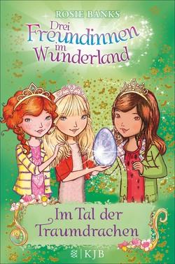 Drei Freundinnen im Wunderland: Im Tal der Traumdrachen von Banks,  Rosie, Eisold-Viebig,  Angelika