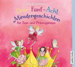Drei-Fünf-Acht-Minutengeschichten für Feen und Prinzessinnen von Bittner,  Dagmar, Breitenöder,  Julia