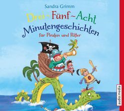 Drei-Fünf-Acht-Minutengeschichten für Piraten und Ritter von Grimm,  Sandra, Schwarzmaier,  Michael