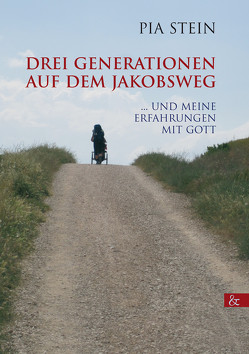 Drei Generationen auf dem Jakobsweg von Stein,  Pia