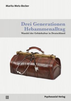 Drei Generationen Hebammenalltag von Metz-Becker,  Marita