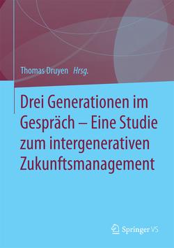Drei Generationen im Gespräch – Eine Studie zum intergenerativen Zukunftsmanagement von Druyen,  Thomas