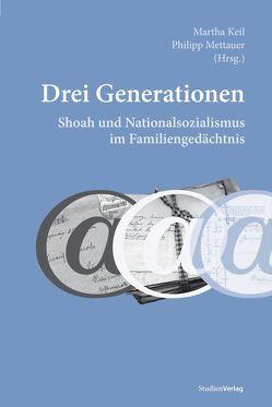 Drei Generationen. Shoah und Nationalsozialismus im Familiengedächtnis von Keil,  Martha, Mettauer,  Philipp