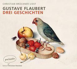 Drei Geschichten von Brückner,  Christian, Edl,  Elisabeth, Flaubert,  Gustave