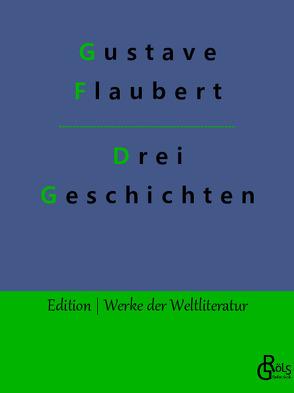 Drei Geschichten von Flaubert,  Gustave