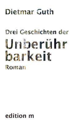 Drei Geschichten der Unberührbarkeit von Guth,  Dietmar