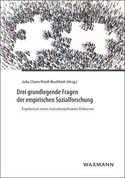 Drei grundlegende Fragen der empirischen Sozialforschung von Prieß-Buchheit,  Julia Claire