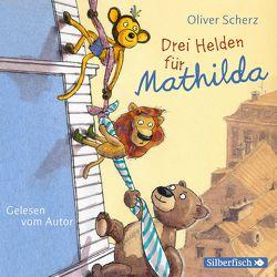 Drei Helden für Mathilda von Scherz,  Oliver