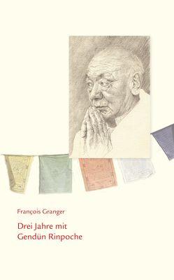 Drei Jahre mit Gendün Rinpoche von Granger,  François