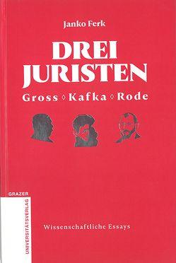 Drei Juristen – Gross – Kafka – Rode von Ferk,  Janko