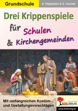 Drei Krippenspiele für Schulen & Kirchengemeinden von Klipphahn,  Anneli