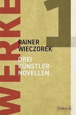 Drei Künstlernovellen. Werke 1 von Wieczorek,  Rainer