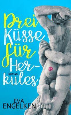 Drei Küsse für Herkules von Engelken,  Eva