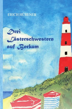 Drei Lästerschwestern auf Borkum von Hübener,  Erich