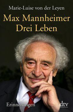 Drei Leben von Leyen,  Marie-Luise von der, Mannheimer,  Max