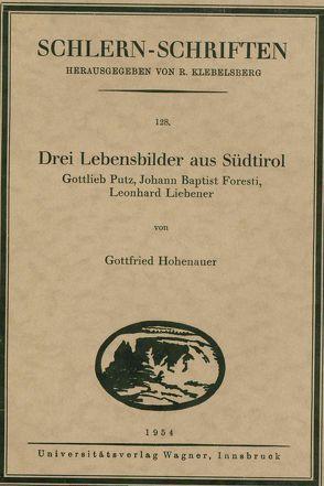 Drei Lebensbilder aus Südtirol. Gottlieb Putz, Johann Baptist Foresti, Leonhard Liebener von Hohenauer,  Gottfried