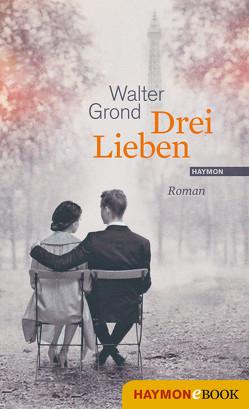 Drei Lieben von Grond,  Walter