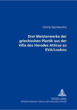 Drei Meisterwerke der griechischen Plastik aus der Villa des Herodes Atticus zu EVA/Loukou von Spyropoulos,  Georg