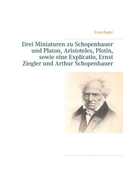 Drei Miniaturen zu Schopenhauer und Platon, Aristoteles, Plotin, sowie eine Explicatio, Ernst Ziegler und Arthur Schopenhauer von Ziegler,  Ernst