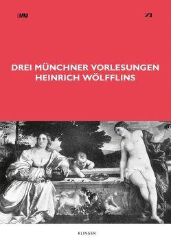 Drei Münchner Vorlesungen Heinrich Wölfflins von Körner,  Hans, Wilkens,  Manja