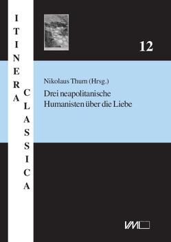 Drei neapolitanische Humanisten über die Liebe von Thurn,  Nikolaus