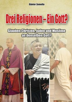Drei Religionen – Ein Gott? von Zemella,  Günter