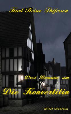 Drei Romane um Die Konvertitin von Thifessen,  Karl-Heinz