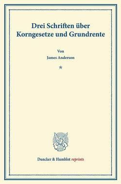 Drei Schriften über Korngesetze und Grundrente. von Anderson,  James, Brentano,  Lujo
