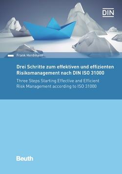 Drei Schritte zum effektiven und effizienten Risikomanagement nach DIN ISO 31000:2018 von Herdmann,  Frank