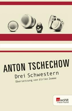Drei Schwestern von Tschechow,  Anton, Zemme,  Ulrike