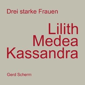 Drei starke Frauen – Lilith Medea Kassandra von Scherm,  Gerd