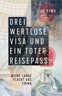 Drei wertlose Visa und ein toter Reisepass von Hoffmann,  Hans Peter, Höhenrieder,  Brigitte, Liao Yiwu