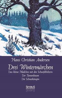 Drei Wintermärchen: Das kleine Mädchen mit den Schwefelhölzern, Der Tannenbaum, Die Schneekönigin von Andersen,  Hans Christian