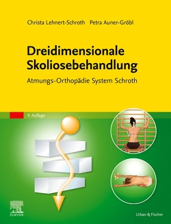 Dreidimensionale Skoliosebehandlung von Auner-Gröbl,  Petra, Lehnert-Schroth,  Christa