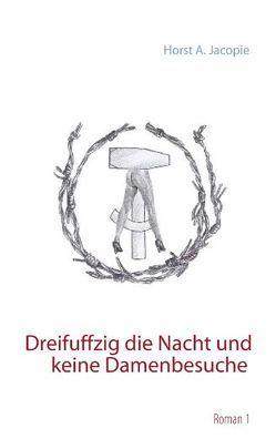 Dreifuffzig die Nacht und keine Damenbesuche von Jacopie,  Horst A.