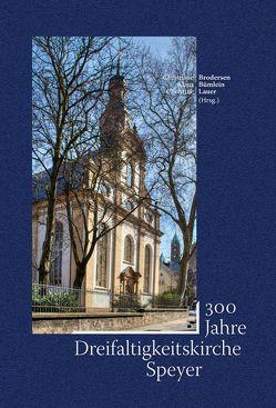 Dreihundert Jahre Dreifaltigkeitskirche Speyer von Brodersen,  Christiane, Bümlein,  Klaus, Lauer,  Christine