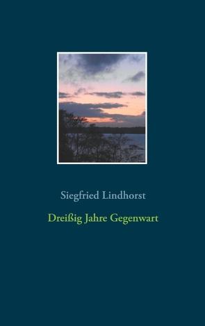Dreißig Jahre Gegenwart von Lindhorst,  Siegfried